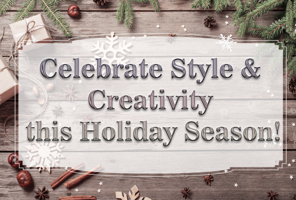Celebrate Style and Creativity this Holiday Season