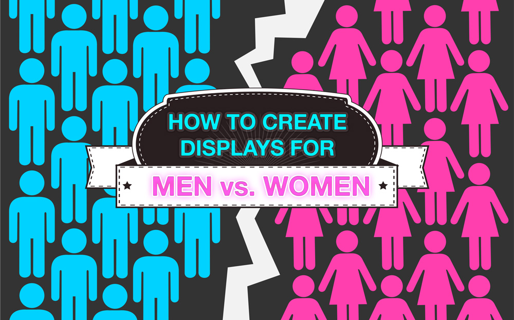 How to Create Displays for Men vs Women