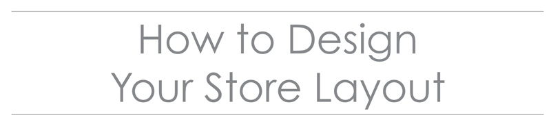 How to Design Your Store Layout