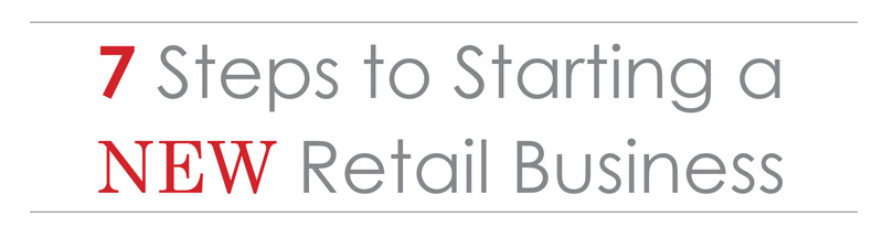 7 Steps to Starting a New Retail Business