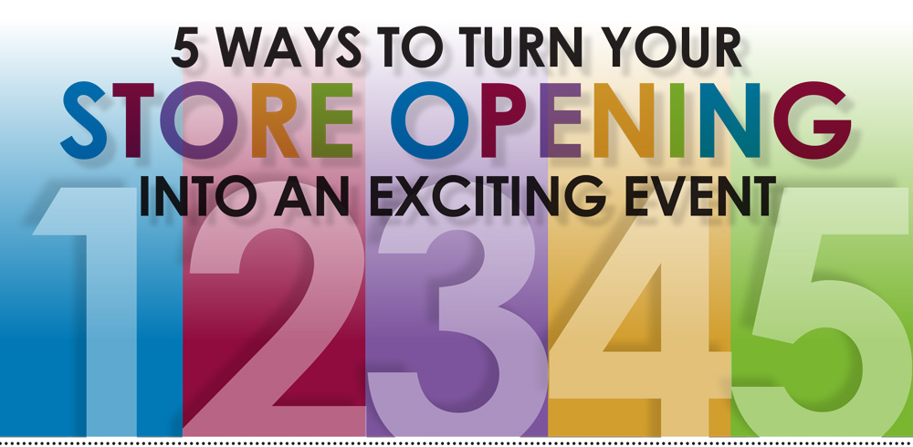 5 Ways to Turn Your Store Opening into an Exciting Event