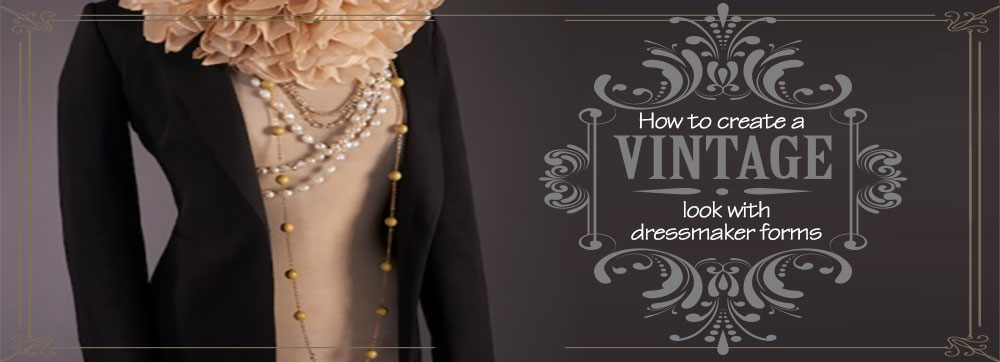 How to Create a Vintage Look with Dresssmaker Forms