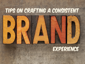 Tips on Crafting a Consistent Brand Experience