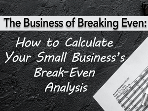 The Business of Breaking Even: How to Calculate Your Small Business's Break-Even Analysis