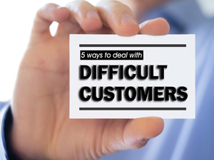 5 Ways to Deal with Difficult Customers