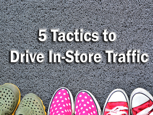 5 Tactics to Drive In-Store Traffic