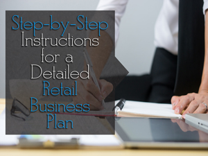 Step-by-Step Instructions for a Detailed Retail Business Plan