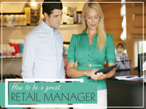 How to Be a Great Retail Manager