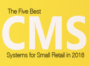 The Five Best CMS Systems for Small Retail in 2018